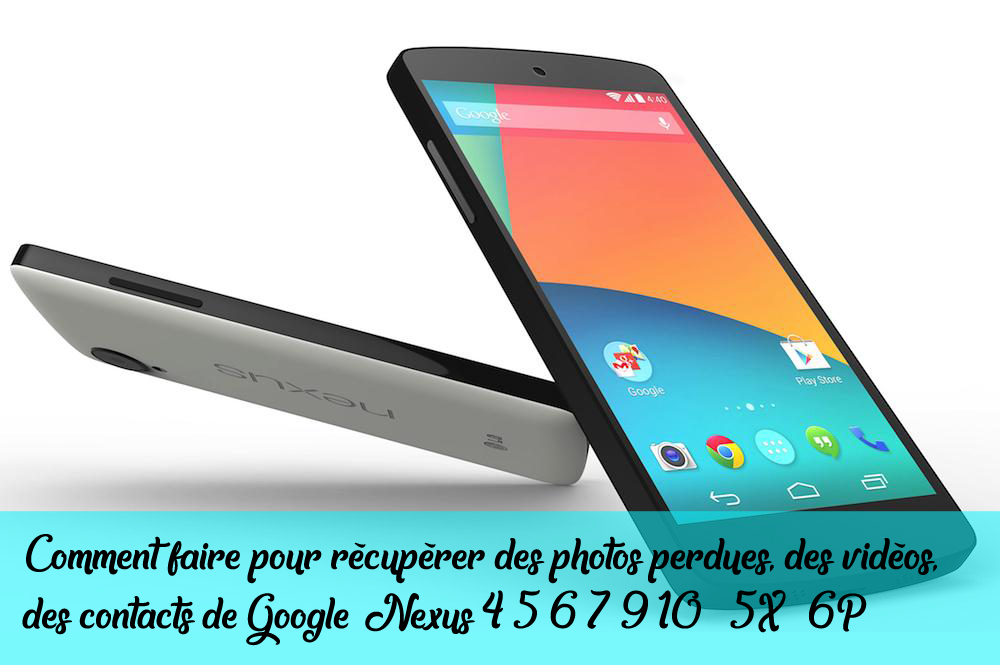 comment faire pour r u00e9cup u00e9rer des photos perdues  des vid u00e9os  des contacts de google nexus 4  5  6