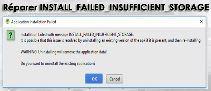 réparer Android: Erreur d'installation: INSTALL_FAILED_INSUFFICIENT_STORAGE facilement