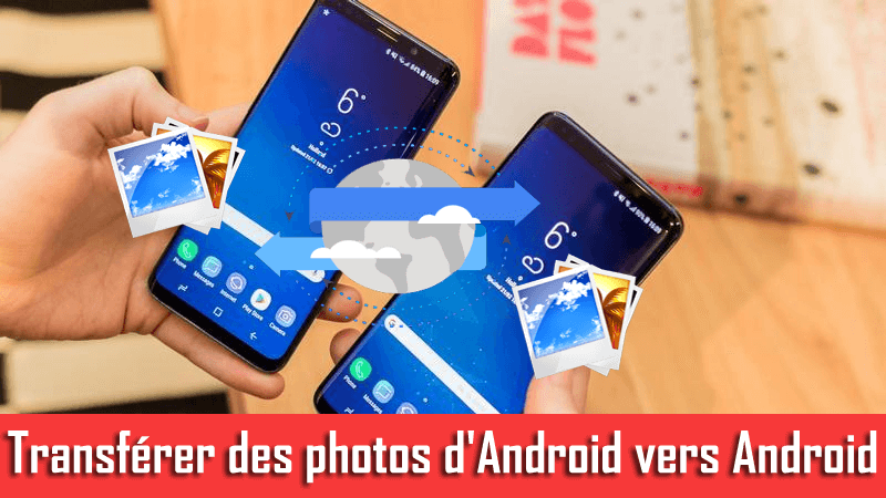 Transférer des photos d'Android vers Android